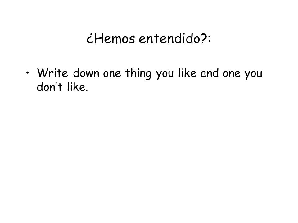 ¿Hemos entendido?: Write down one thing you like and one you dont like.