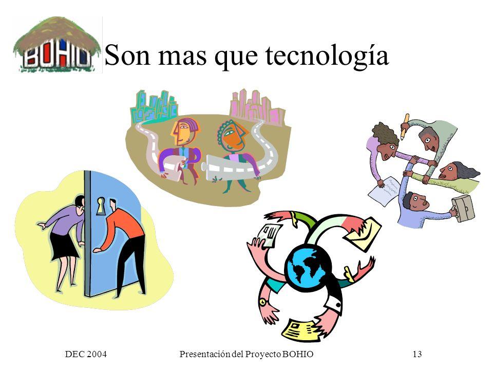 DEC 2004Presentación del Proyecto BOHIO12 Las TICs no son simplemente