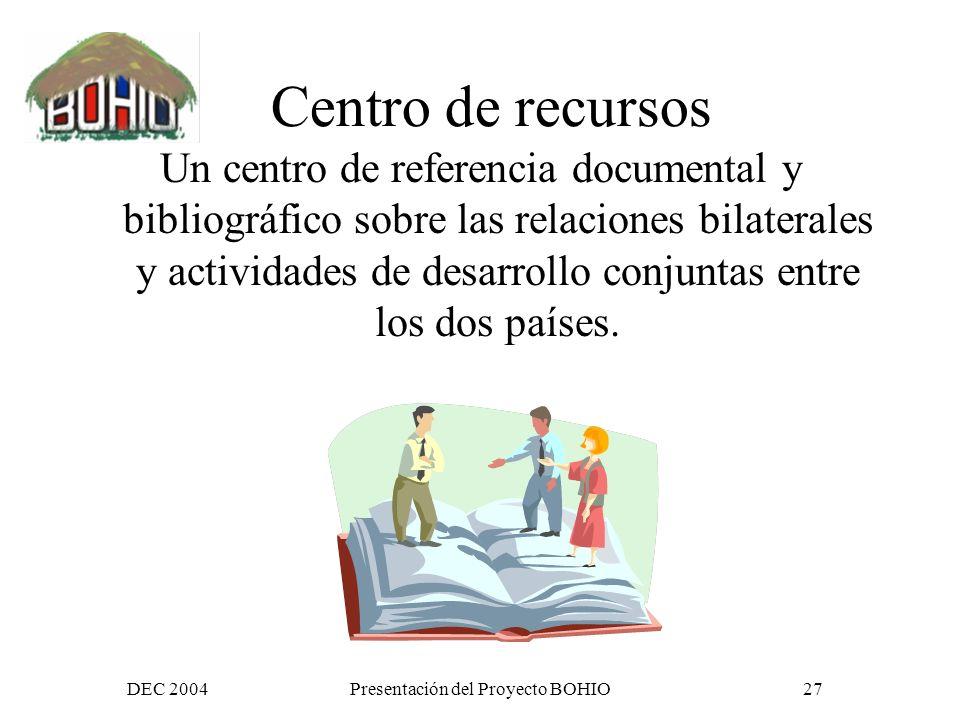 DEC 2004Presentación del Proyecto BOHIO26 La CV Se apoya en recursos de información estructurados y organizados, para la producción, acceso e intercambio de información estratégica.