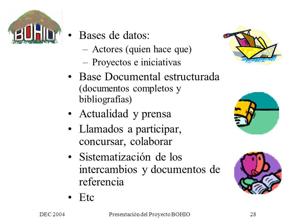 DEC 2004Presentación del Proyecto BOHIO27 Centro de recursos Un centro de referencia documental y bibliográfico sobre las relaciones bilaterales y actividades de desarrollo conjuntas entre los dos países.