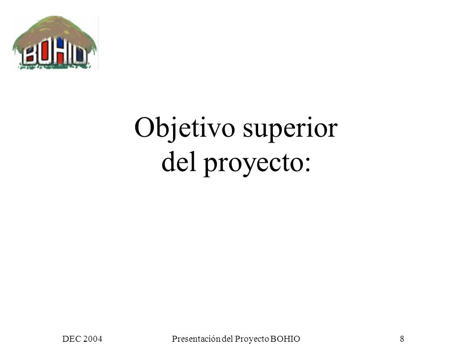 DEC 2004Presentación del Proyecto BOHIO38 Impactos esperados a corto plazo (2) Establecer las bases de acciones y referentes comunes.