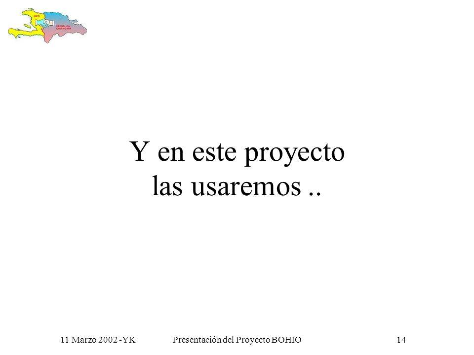 11 Marzo 2002 -YKPresentación del Proyecto BOHIO13 Son mas que tecnología