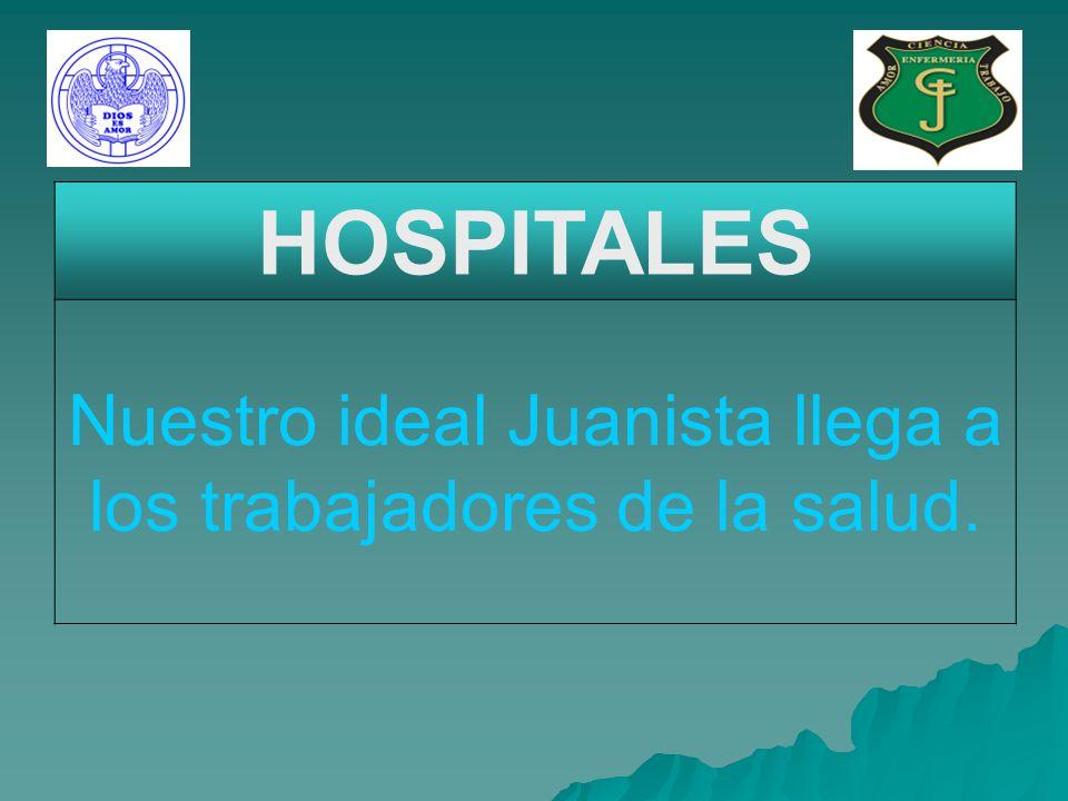 HOSPITALES Nuestro ideal Juanista llega a los trabajadores de la salud.