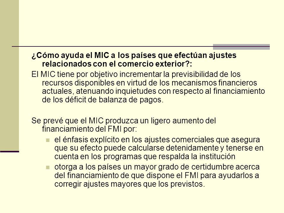 ¿Cómo ayuda el MIC a los países que efectúan ajustes relacionados con el comercio exterior?: El MIC tiene por objetivo incrementar la previsibilidad d