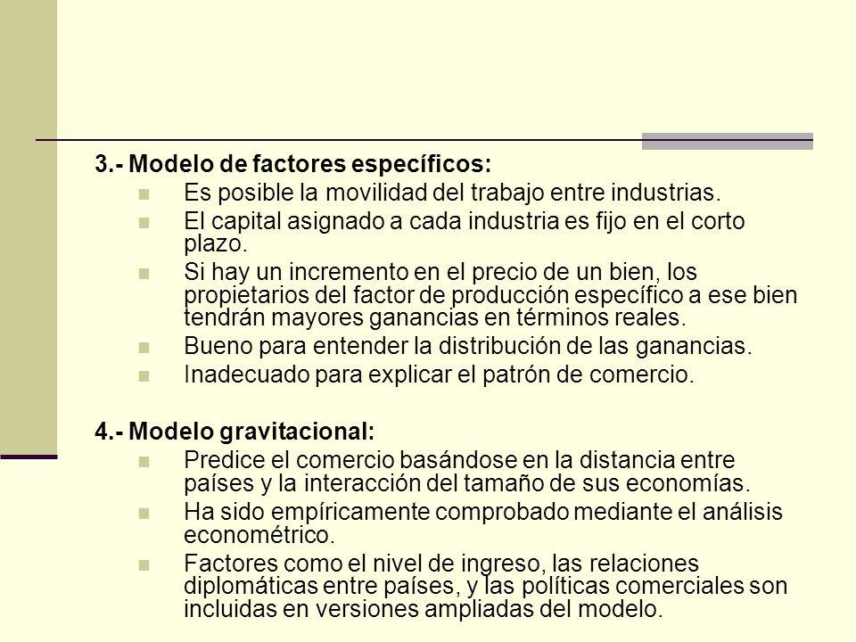 3.- Modelo de factores específicos: Es posible la movilidad del trabajo entre industrias. El capital asignado a cada industria es fijo en el corto pla