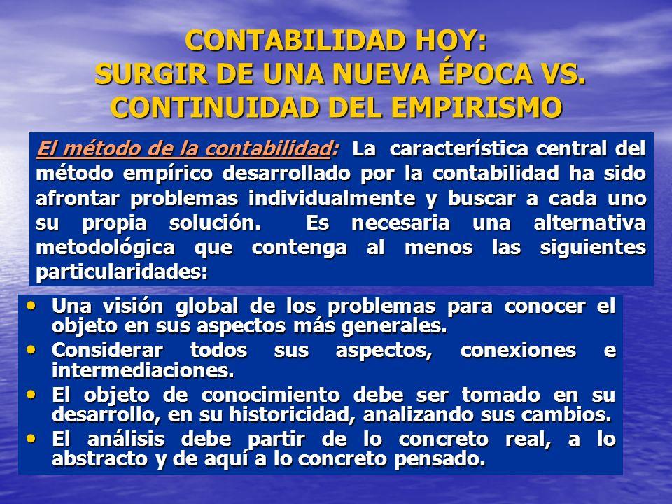CONTABILIDAD HOY: SURGIR DE UNA NUEVA ÉPOCA VS. CONTINUIDAD DEL EMPIRISMO Una visión global de los problemas para conocer el objeto en sus aspectos má