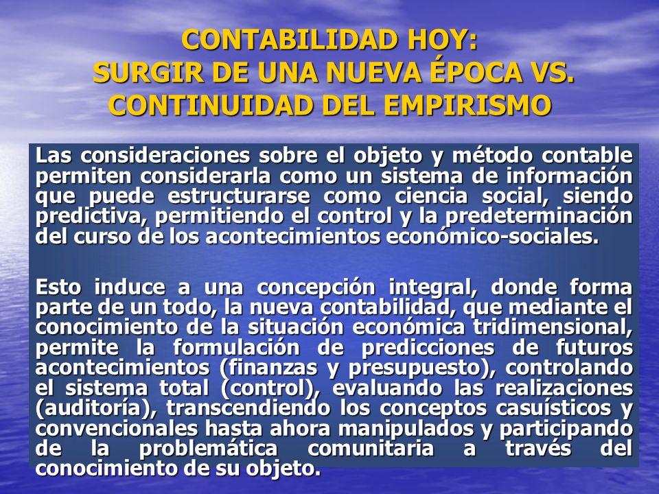 CONTABILIDAD HOY: SURGIR DE UNA NUEVA ÉPOCA VS. CONTINUIDAD DEL EMPIRISMO Las consideraciones sobre el objeto y método contable permiten considerarla