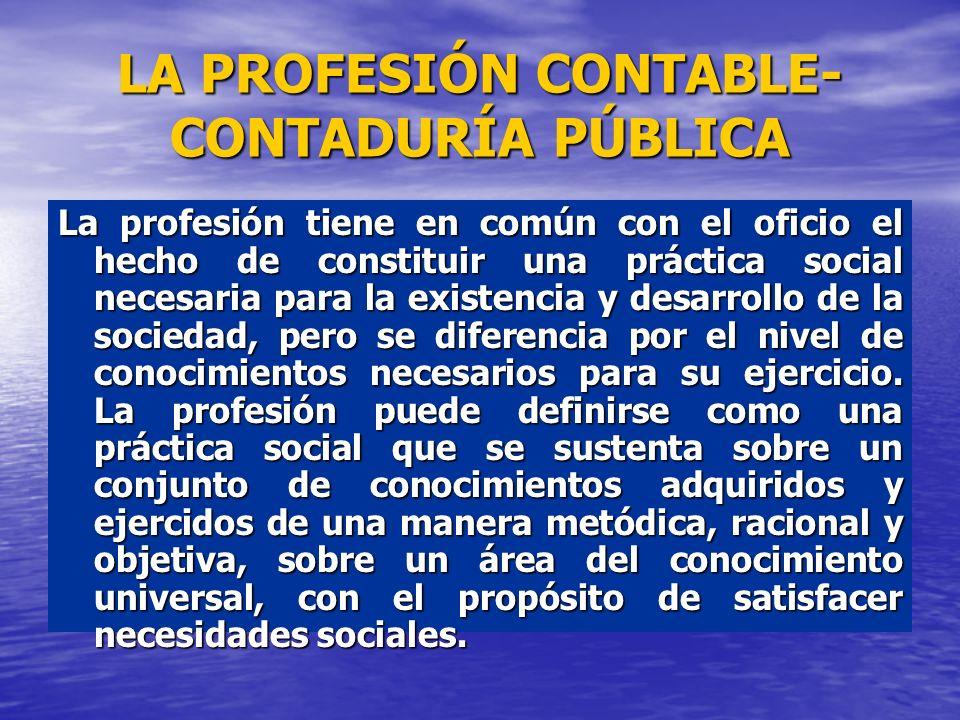 La profesión tiene en común con el oficio el hecho de constituir una práctica social necesaria para la existencia y desarrollo de la sociedad, pero se