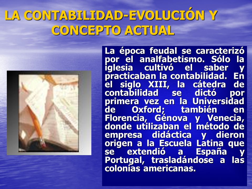 LA CONTABILIDAD-EVOLUCIÓN Y CONCEPTO ACTUAL La elaboración de textos se inicia en Italia donde se insiste en la formación académica de los contadores.