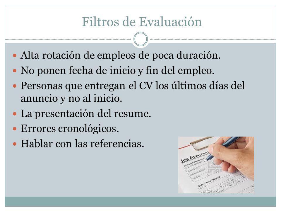 Filtros de Evaluación Alta rotación de empleos de poca duración. No ponen fecha de inicio y fin del empleo. Personas que entregan el CV los últimos dí