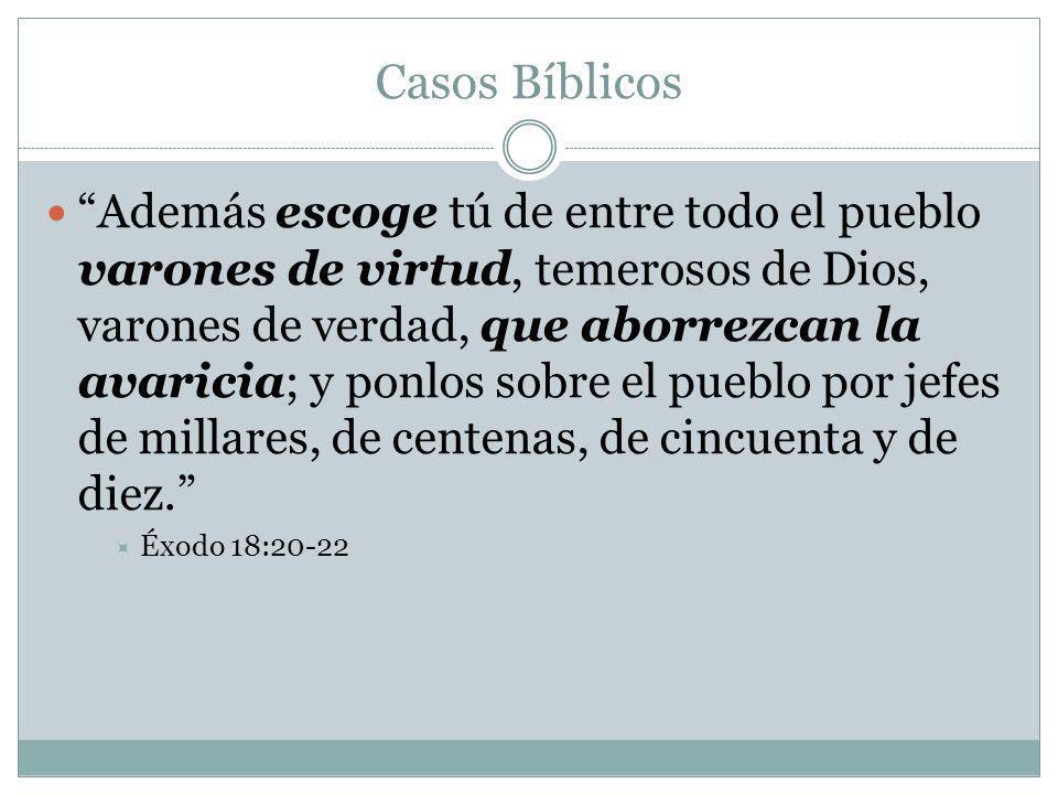 Casos Bíblicos Además escoge tú de entre todo el pueblo varones de virtud, temerosos de Dios, varones de verdad, que aborrezcan la avaricia; y ponlos