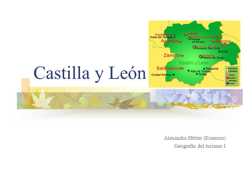 Castilla y León Alexandra Hütter (Erasmus) Geografía del turismo I