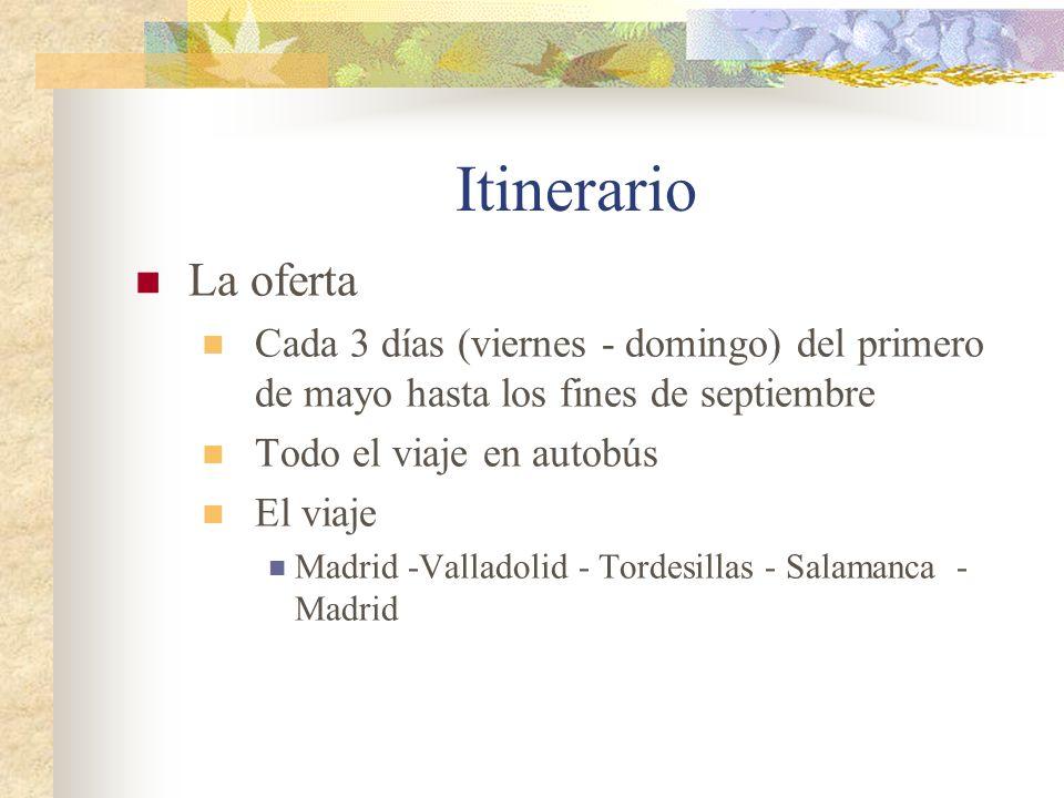 Itinerario La oferta Cada 3 días (viernes - domingo) del primero de mayo hasta los fines de septiembre Todo el viaje en autobús El viaje Madrid -Valladolid - Tordesillas - Salamanca - Madrid