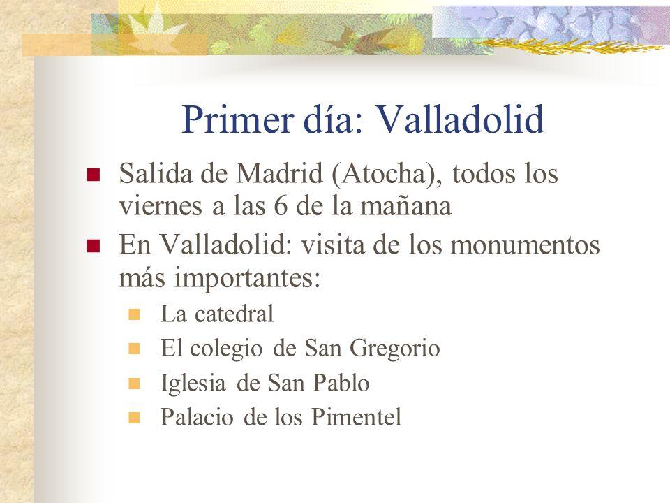 Salida de Madrid (Atocha), todos los viernes a las 6 de la mañana En Valladolid: visita de los monumentos más importantes: La catedral El colegio de San Gregorio Iglesia de San Pablo Palacio de los Pimentel