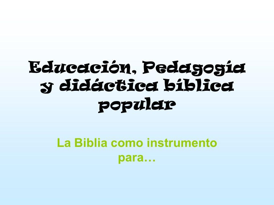 Educación, Pedagogía y didáctica bíblica popular La Biblia como instrumento para…