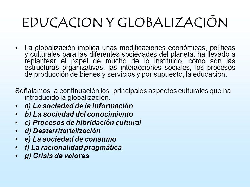 EDUCACION Y GLOBALIZACIÓN La globalización implica unas modificaciones económicas, políticas y culturales para las diferentes sociedades del planeta,
