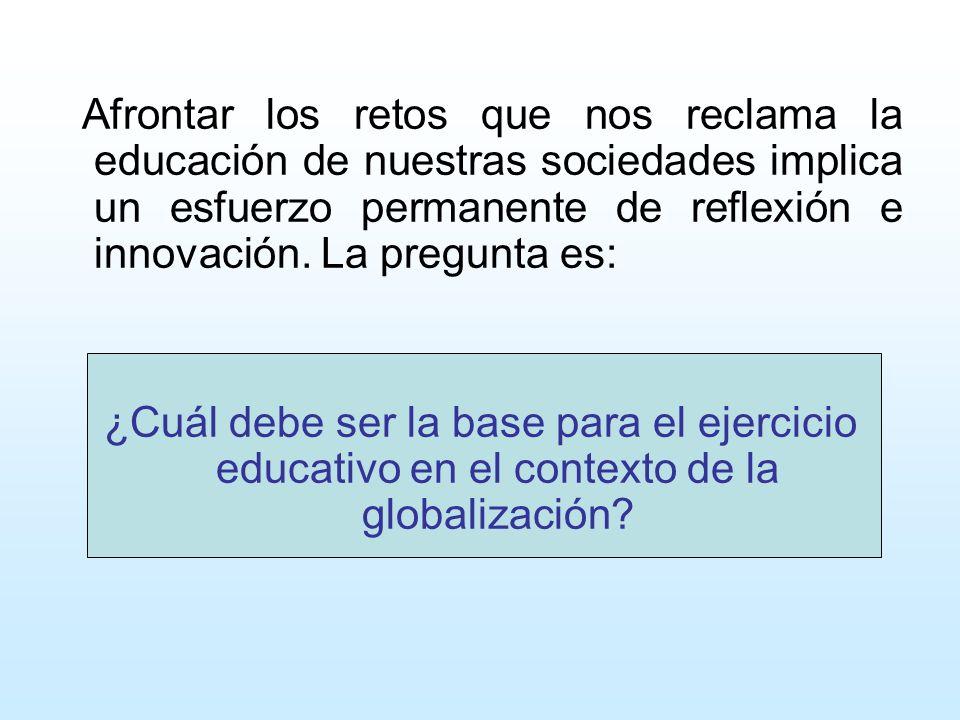 Afrontar los retos que nos reclama la educación de nuestras sociedades implica un esfuerzo permanente de reflexión e innovación. La pregunta es: ¿Cuál