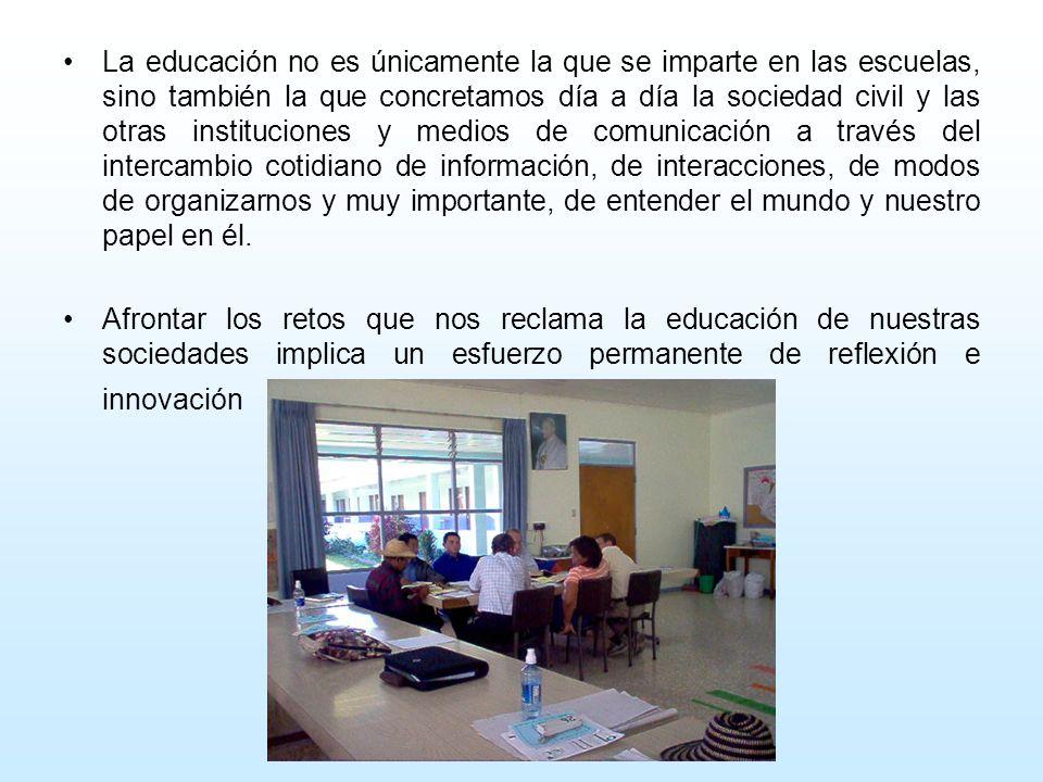 La educación no es únicamente la que se imparte en las escuelas, sino también la que concretamos día a día la sociedad civil y las otras instituciones