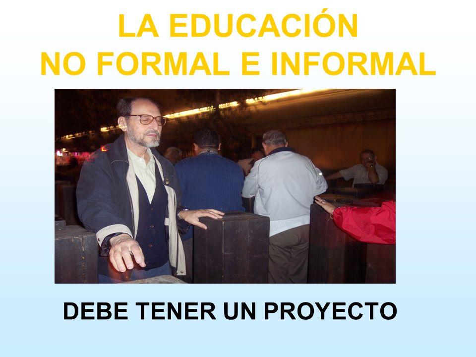 LA EDUCACIÓN NO FORMAL E INFORMAL DEBE TENER UN PROYECTO