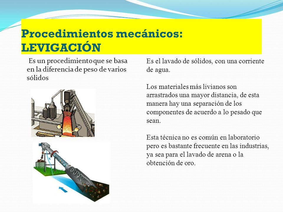 Procedimientos mecánicos: CENTRIFUGACIÓN Es un procedimiento que se utiliza cuando se quieren acelerar la sedimentación Se coloca la mezcla dentro de