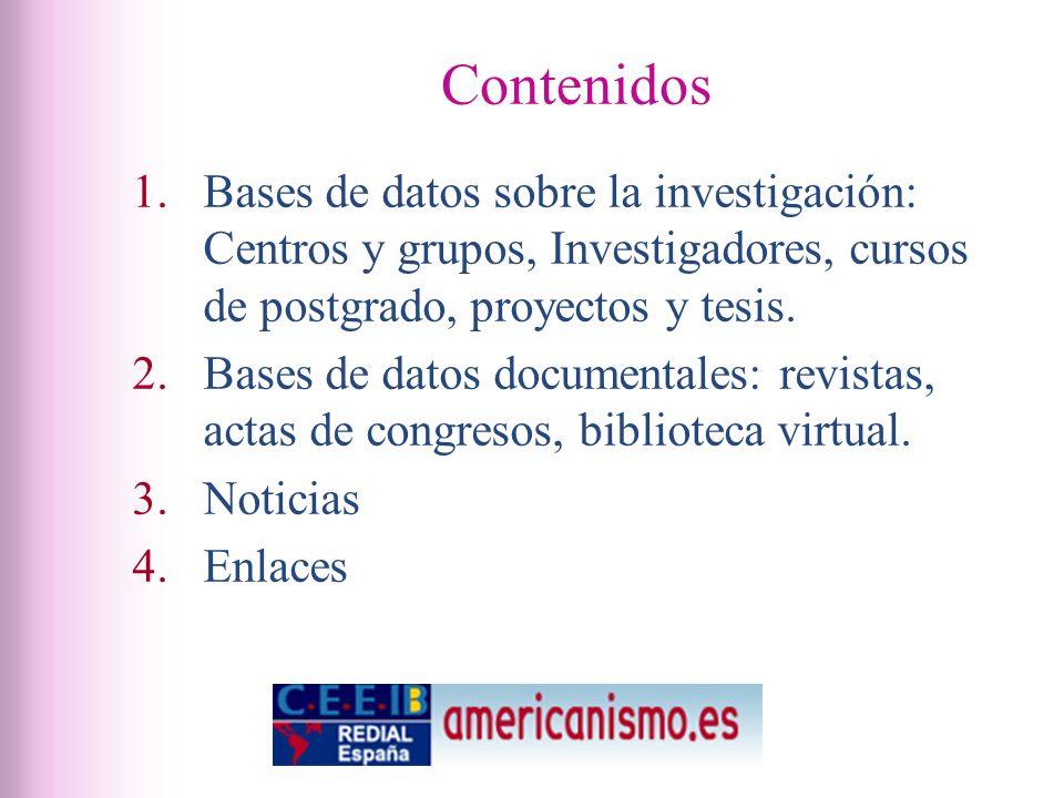 Contenidos 1.Bases de datos sobre la investigación: Centros y grupos, Investigadores, cursos de postgrado, proyectos y tesis.