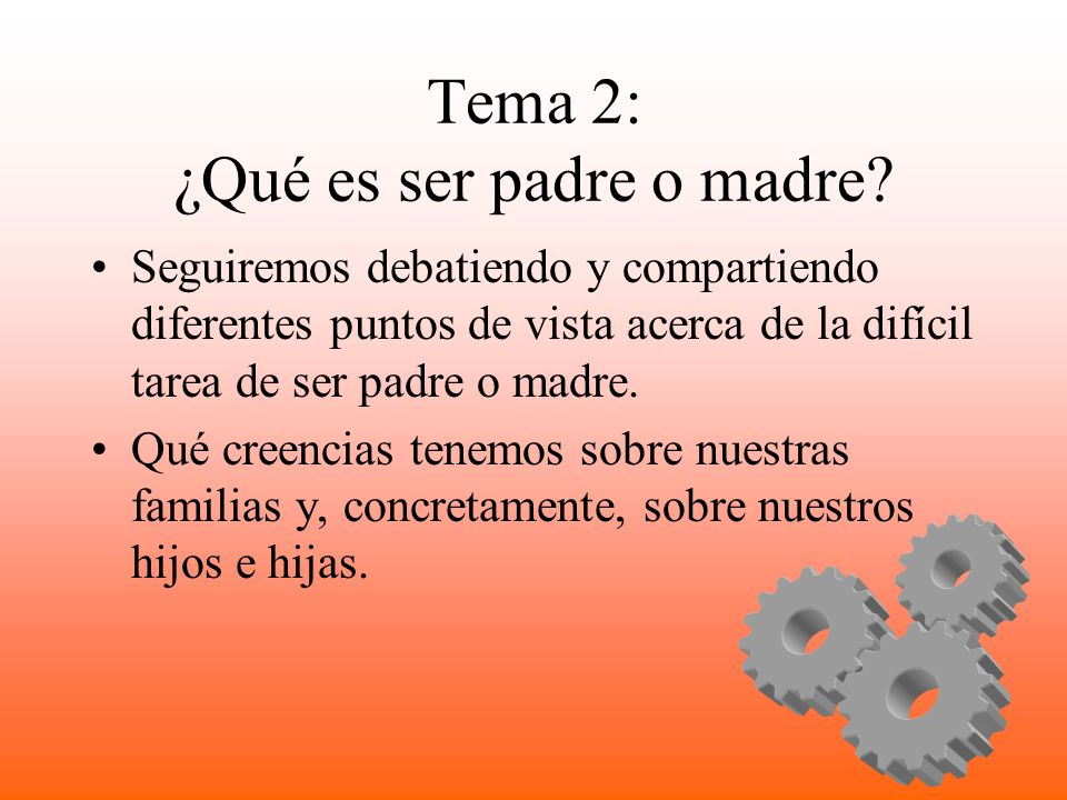 Tema 2: ¿Qué es ser padre o madre.