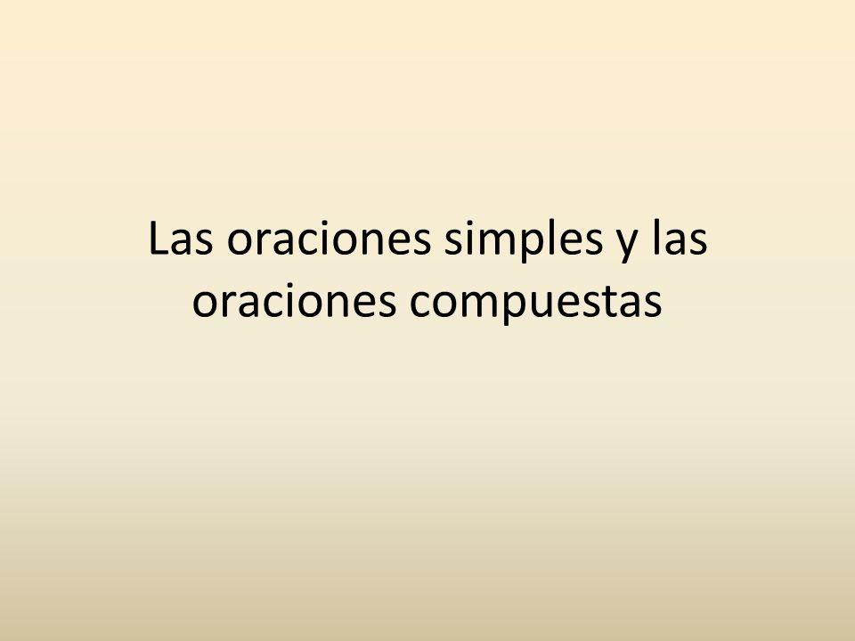 La oración simple La oración simple consta de un solo sujeto y de un solo verbo: El aire tiene elementos tóxicos.