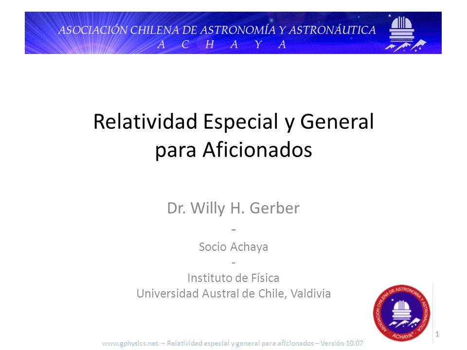 Relatividad Especial y General para Aficionados Dr. Willy H. Gerber - Socio Achaya - Instituto de Física Universidad Austral de Chile, Valdivia www.gp