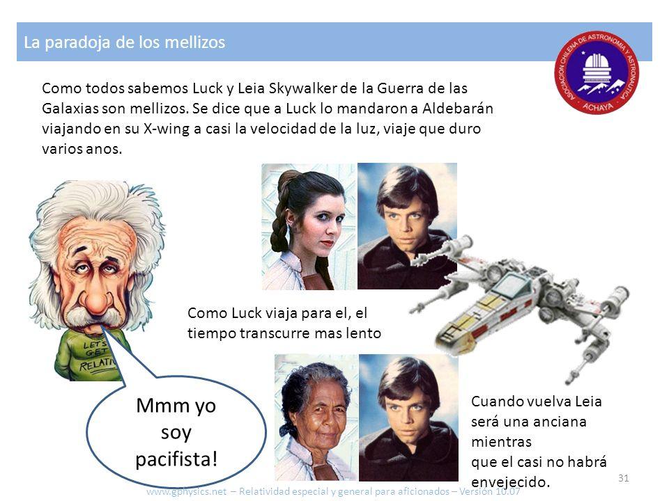 La paradoja de los mellizos Mmm yo soy pacifista! Como todos sabemos Luck y Leia Skywalker de la Guerra de las Galaxias son mellizos. Se dice que a Lu