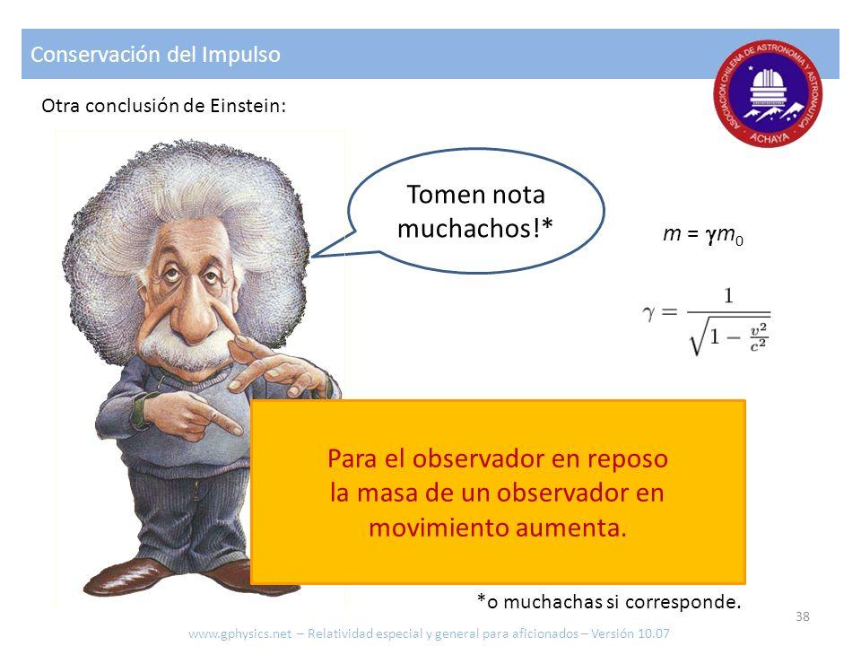 Conservación del Impulso Otra conclusión de Einstein: Tomen nota muchachos!* Para el observador en reposo la masa de un observador en movimiento aumen