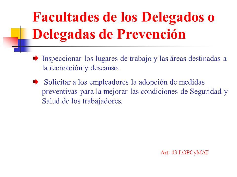 Facultades de los Delegados o Delegadas de Prevención Inspeccionar los lugares de trabajo y las áreas destinadas a la recreación y descanso.