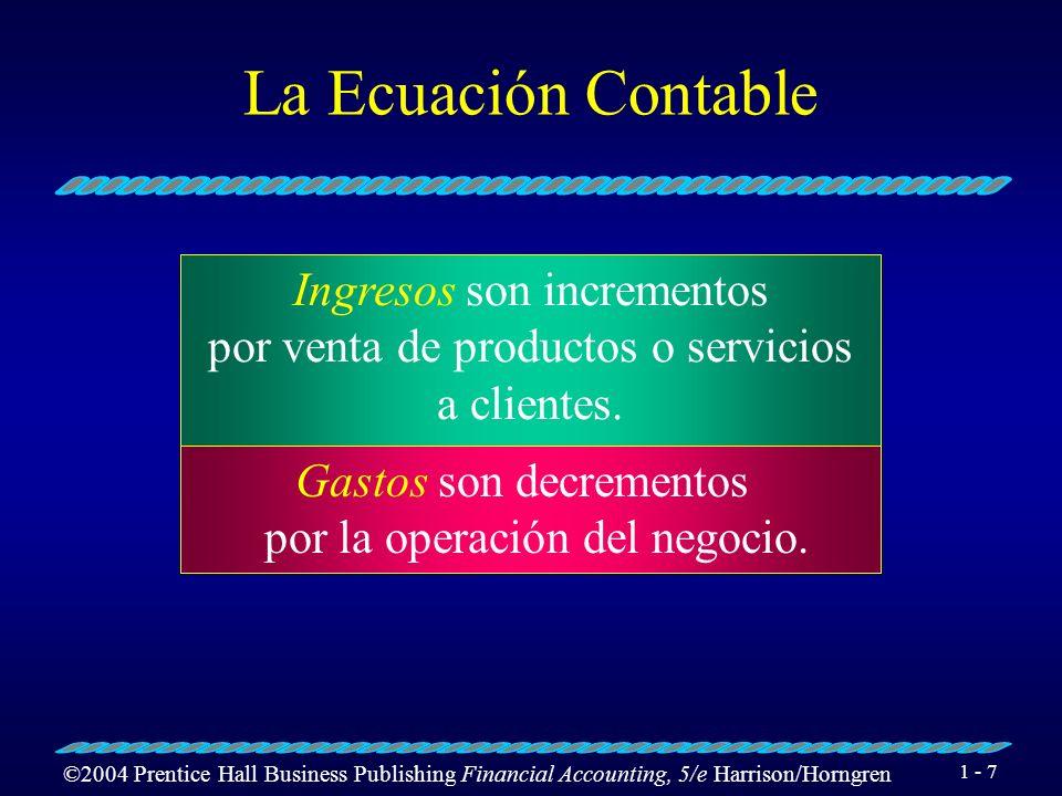 ©2004 Prentice Hall Business Publishing Financial Accounting, 5/e Harrison/Horngren 1 - 7 La Ecuación Contable Ingresos son incrementos por venta de productos o servicios a clientes.
