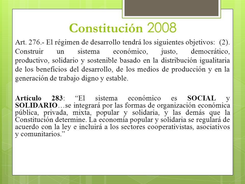Constitución 2008 Art. 276.- El régimen de desarrollo tendrá los siguientes objetivos: (2). Construir un sistema económico, justo, democrático, produc