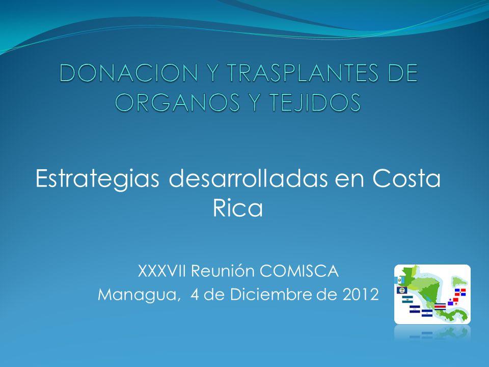 Estrategias desarrolladas en Costa Rica XXXVII Reunión COMISCA Managua, 4 de Diciembre de 2012