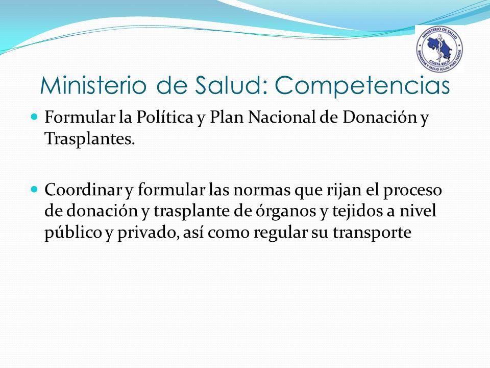 Ministerio de Salud: Competencias Formular la Política y Plan Nacional de Donación y Trasplantes. Coordinar y formular las normas que rijan el proceso