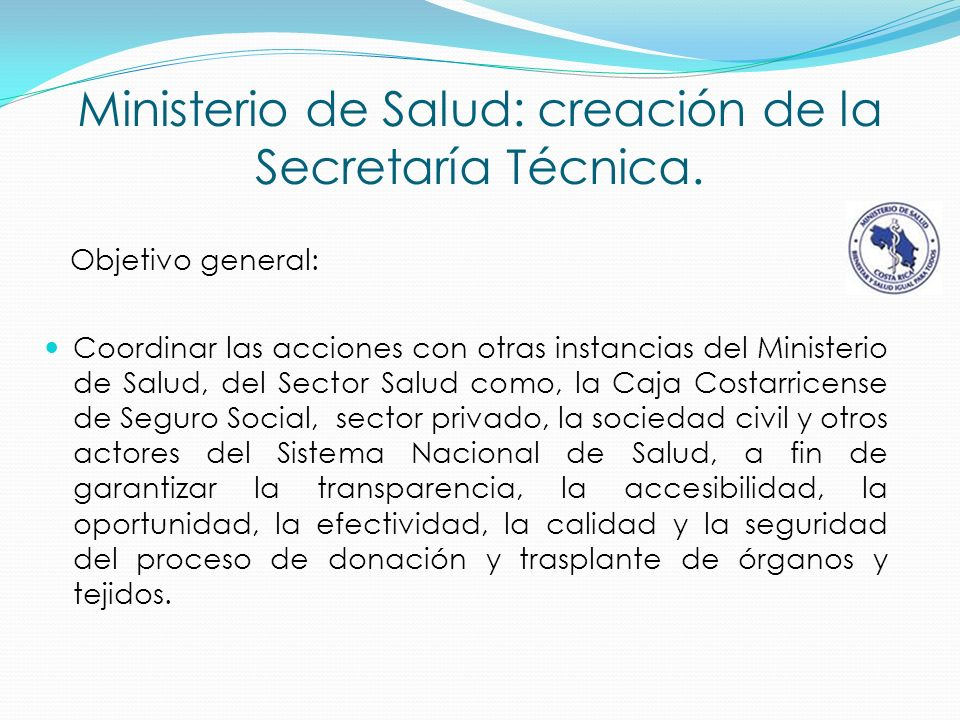 Ministerio de Salud: creación de la Secretaría Técnica. Objetivo general: Coordinar las acciones con otras instancias del Ministerio de Salud, del Sec