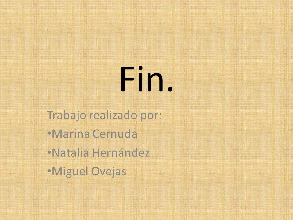 Fin. Trabajo realizado por: Marina Cernuda Natalia Hernández Miguel Ovejas