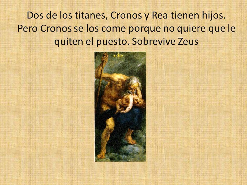 Dos de los titanes, Cronos y Rea tienen hijos. Pero Cronos se los come porque no quiere que le quiten el puesto. Sobrevive Zeus