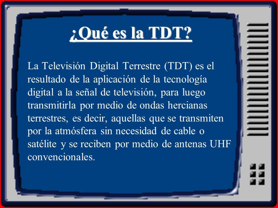 Aspectos técnicos La TDT es una nueva tecnología que permite difundir la señal de televisión con unas mejoras muy importantes respecto a la analógica.