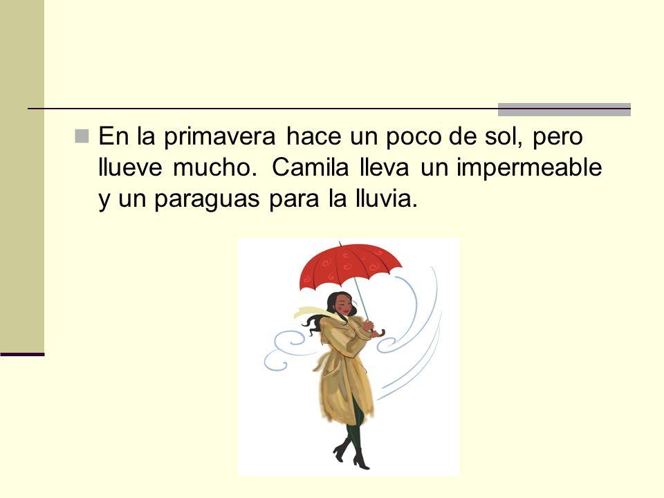 En la primavera hace un poco de sol, pero llueve mucho. Camila lleva un impermeable y un paraguas para la lluvia.