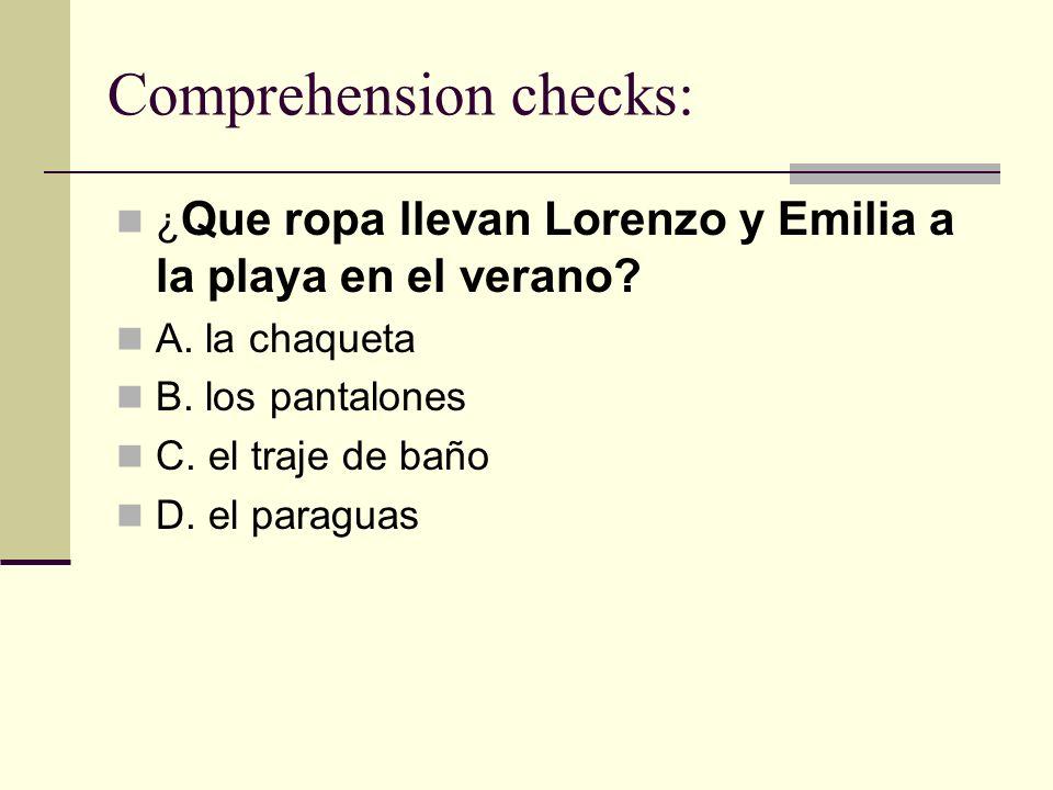 Comprehension checks: ¿ Que ropa llevan Lorenzo y Emilia a la playa en el verano? A. la chaqueta B. los pantalones C. el traje de baño D. el paraguas