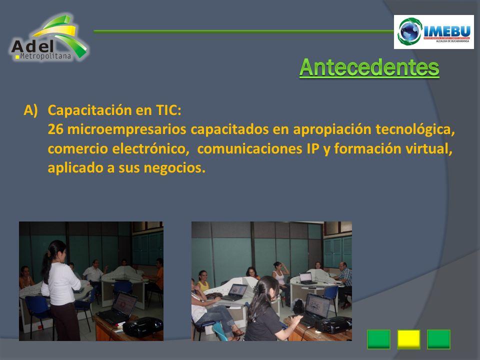 A)Capacitación en TIC: 26 microempresarios capacitados en apropiación tecnológica, comercio electrónico, comunicaciones IP y formación virtual, aplica