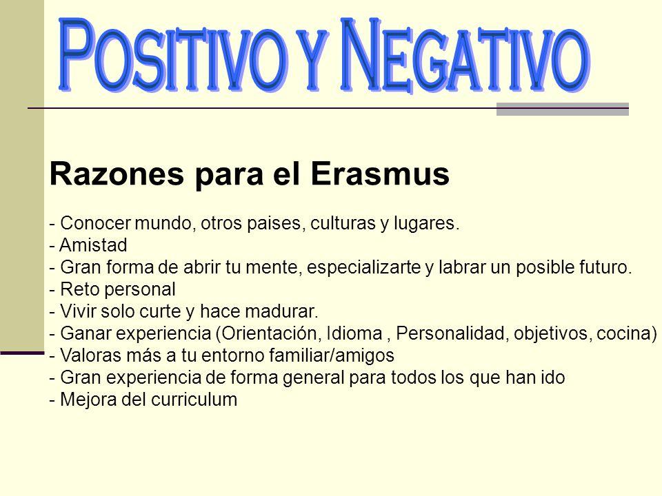 Razones para el Erasmus - Conocer mundo, otros paises, culturas y lugares. - Amistad - Gran forma de abrir tu mente, especializarte y labrar un posibl