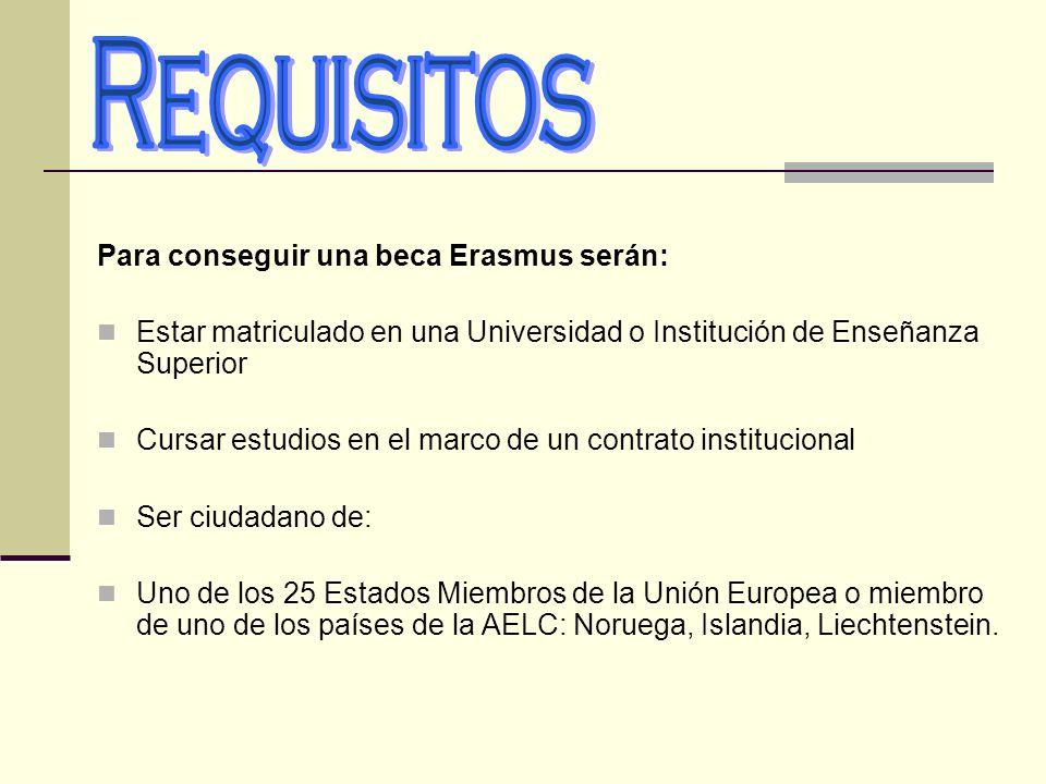 Para conseguir una beca Erasmus serán: Estar matriculado en una Universidad o Institución de Enseñanza Superior Cursar estudios en el marco de un cont