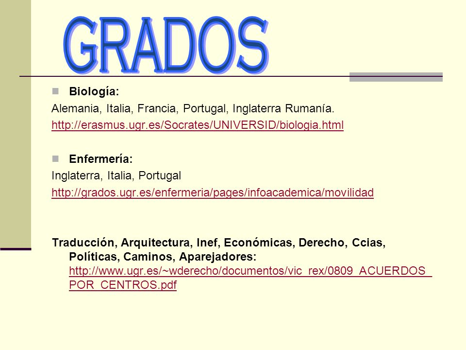 Biología: Alemania, Italia, Francia, Portugal, Inglaterra Rumanía. http://erasmus.ugr.es/Socrates/UNIVERSID/biologia.html Enfermería: Inglaterra, Ital