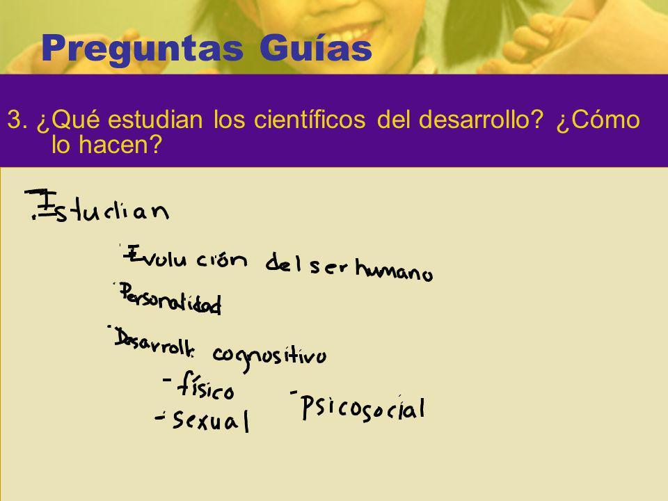 Preguntas Guías 3. ¿Qué estudian los científicos del desarrollo? ¿Cómo lo hacen?