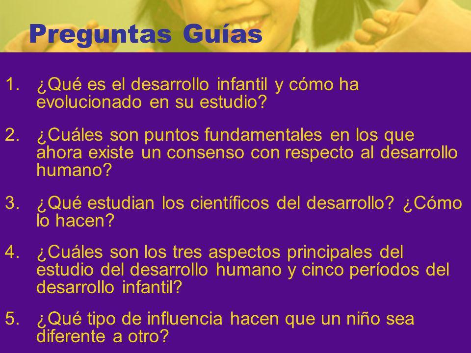 Preguntas Guías 1.¿Qué es el desarrollo infantil y cómo ha evolucionado en su estudio.