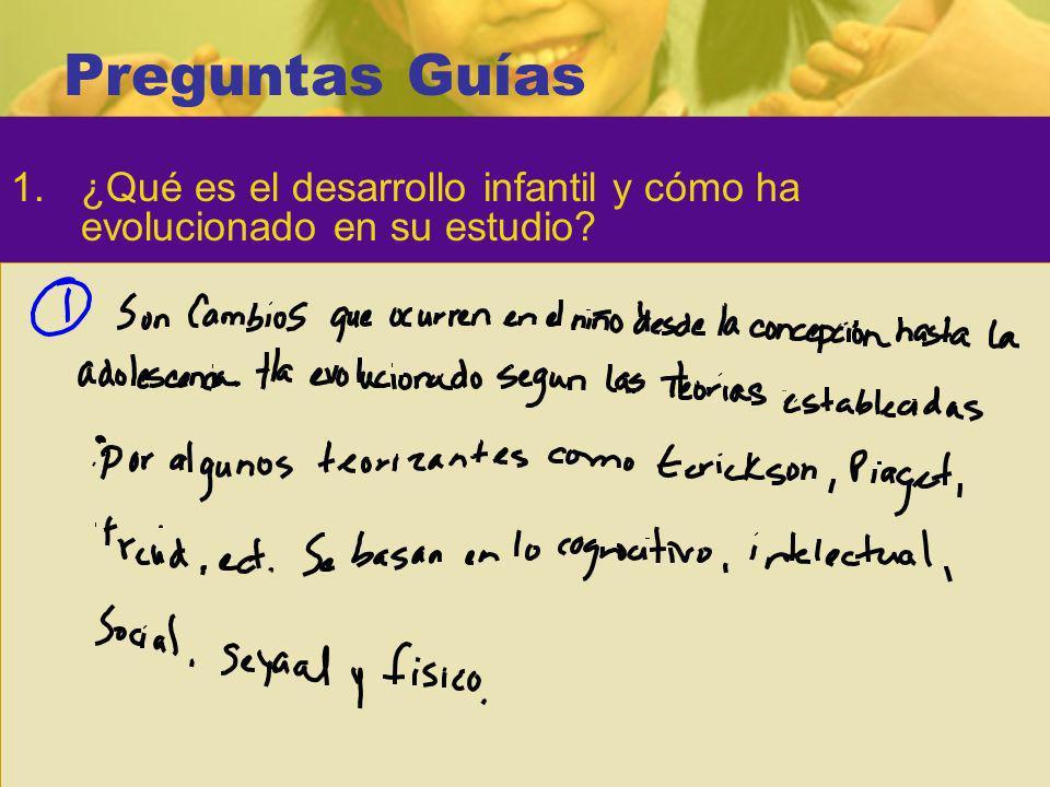 Preguntas Guías 1.¿Qué es el desarrollo infantil y cómo ha evolucionado en su estudio?