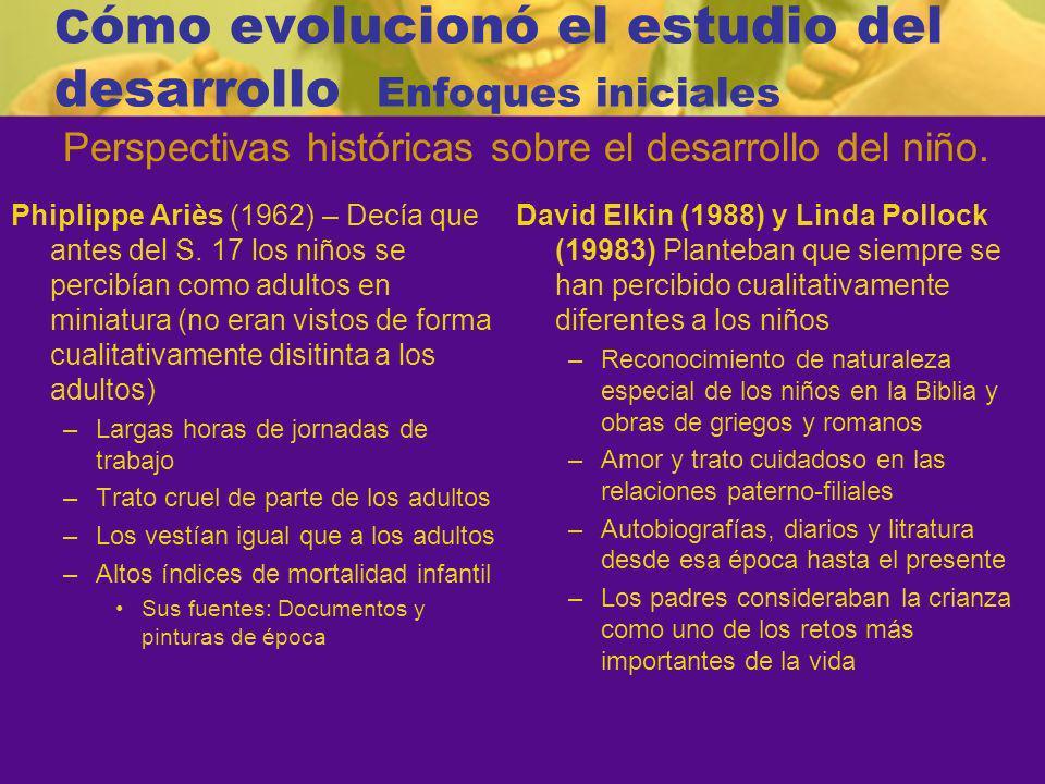 C ómo evolucionó el estudio del desarrollo Enfoques iniciales Phiplippe Ariès (1962) – Decía que antes del S.