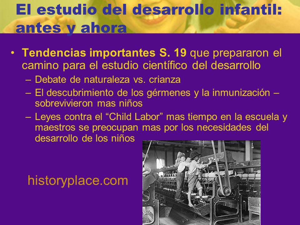 El estudio del desarrollo infantil: antes y ahora Tendencias importantes S.